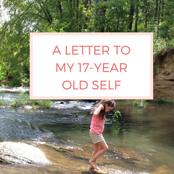A Letter to My 17 Year Old Self