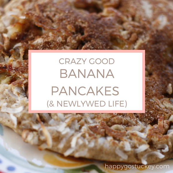 Crazy Good Banana Pancakes & Newlywed Life