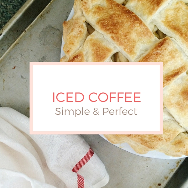 Iced Coffee. Simple & Perfect.