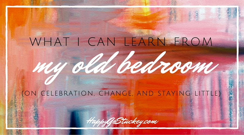 What I can learn from my old bedroom: on celebration, change, and staying little.