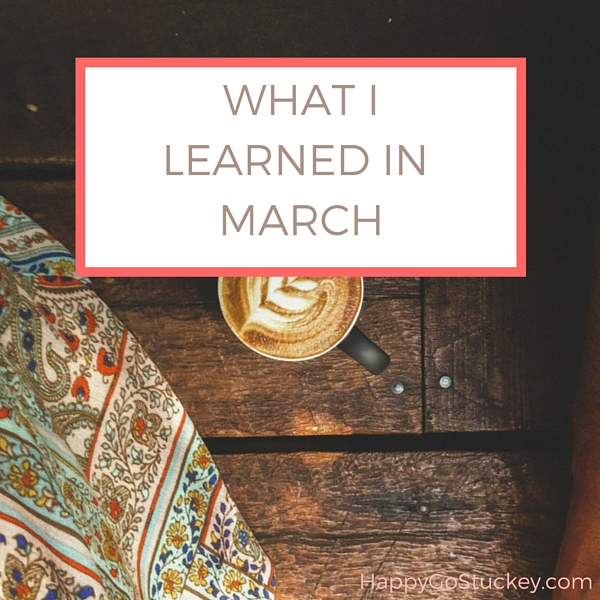What I Learned in March