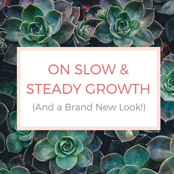 On Slow & Steady Growth (and a brand new look!)