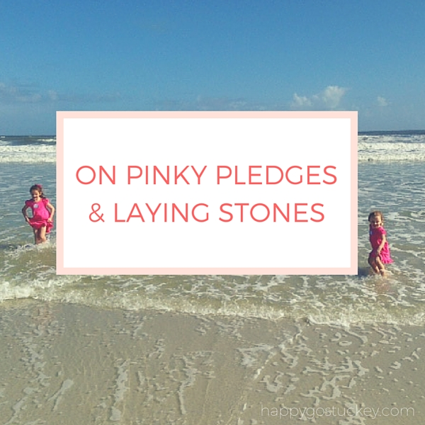 On Pinky Pledges & Laying Stones