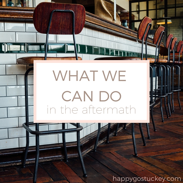 What We Can Do In The Aftermath.