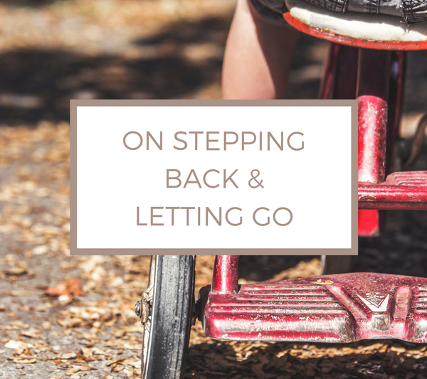 On Stepping Back & Letting Go