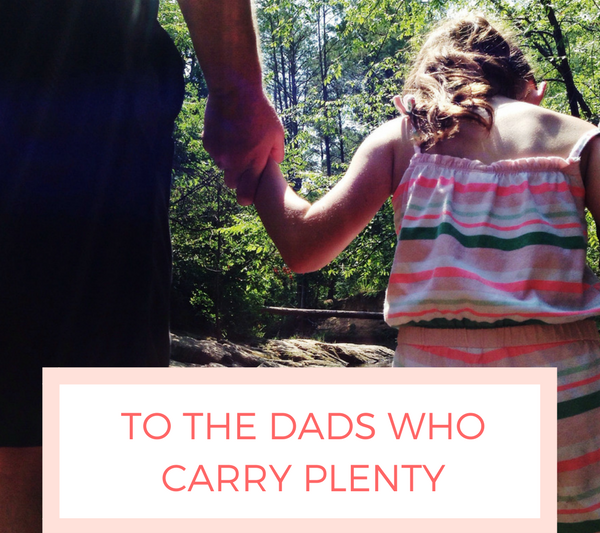 To the Dads Who Carry Plenty.