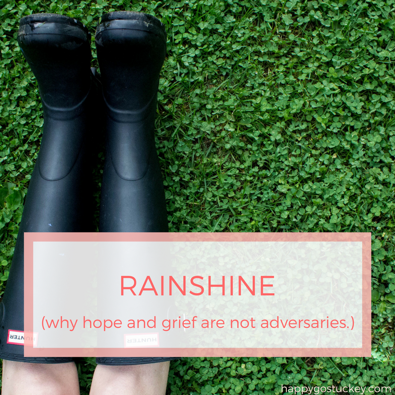 Rainshine. (Why hope & grief are not adversaries.)