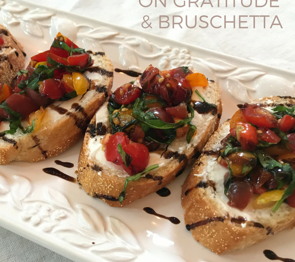On Gratitude & Bruschetta