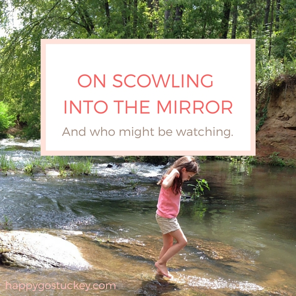 On scowling at the mirror and who might be watching.