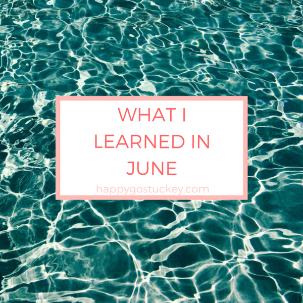 What I Learned and Loved in June