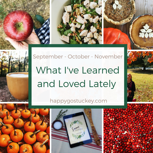 What I've Learned & Loved Lately (Fall Edition.)