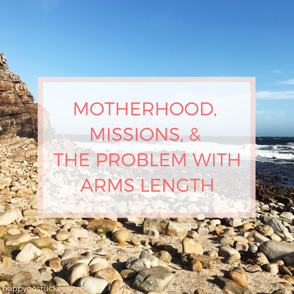 Motherhood, Missions, & the Problem with Arm's Length