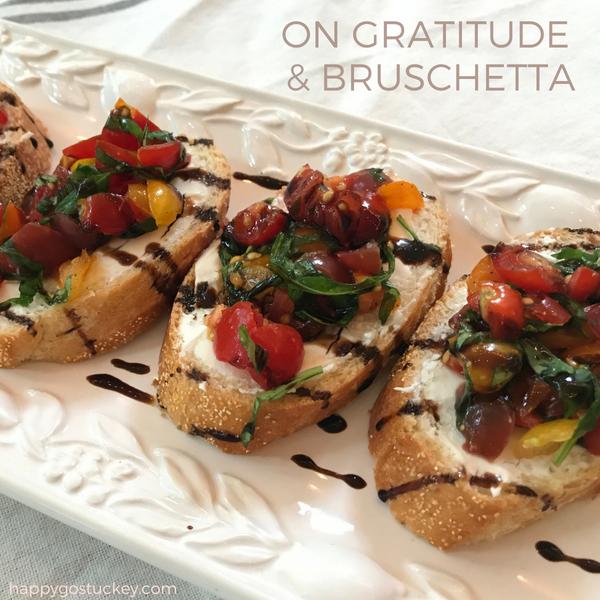 On Gratitude & Bruschetta